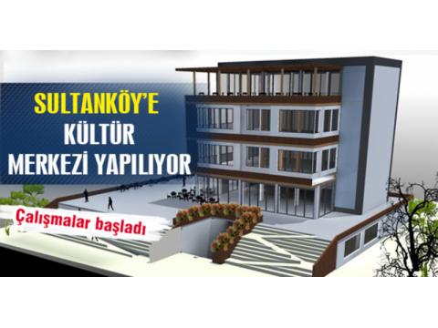 Sultanköy e Kültür Merkezi Yapılıyor